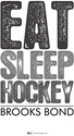 Eat Sleep Hockey - Brooks Bond 1