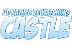 I'd Rather Be Watching Castle