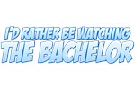 I'd Rather Be Watching The Bachelor