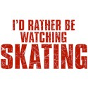 I'd Rather Be Watching Skating