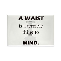 A Waist is a Terrible Thing to Mind T-Shirts Gifts Rectangle Magnet