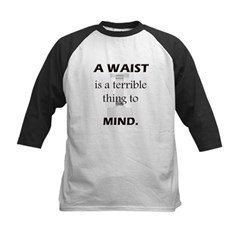 A Waist is a Terrible Thing to Mind T-Shirts Gifts Kids Baseball Jersey