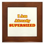 I Am Already Supersized T-Shirts & Gifts Framed Tile