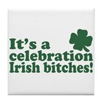 It's a celebration Irish Bitches Tile Coaster