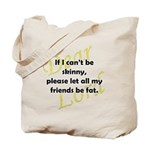 Lord, If I Can't Be Skinny, Let My Friends Be Fat Tote Bag