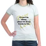 Lord, If I Can't Be Skinny, Let My Friends Be Fat Jr. Ringer T-Shirt