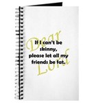 Lord, If I Can't Be Skinny, Let My Friends Be Fat Journal