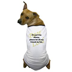 Lord, If I Can't Be Skinny, Let My Friends Be Fat Dog T-Shirt