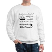 In 1492... on the Wet Dream 2 Sweatshirt