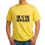 Fat Is The New Black Funny T-Shirts & Gifts Yellow T-Shirt