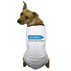 All roads lead to Ausfahrt Dog T-Shirt