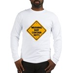May Contain Nuts! Long Sleeve T-Shirt