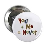 """Funny You + Me = Never School 2.25"""" Button (100 pa"""