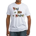 Funny You + Me = Never School Fitted T-Shirt