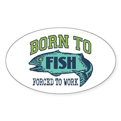 Born To Fish... Sticker (Oval)