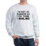 I'm Not as Random Sweatshirt