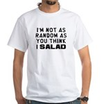 I'm Not as Random White T-Shirt