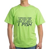 Through Rain or Sleet... I Pish Green T-Shirt