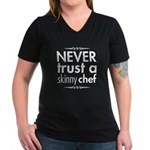 Never Trust A Skinny Chef Women's V-Neck Dark T-Shirt