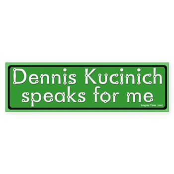 Dennis Kucinich Speaks for Me Bumper Sticker