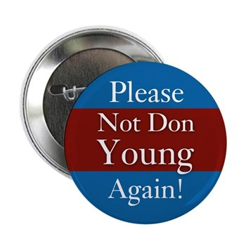 Please, Not Don Young Again!  Metal Pinback Campaign Button Against Don Young in Congress