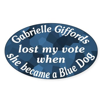 Gabrielle Giffords lost my vote when she joined the Blue Dogs and aligned herself with a corporate, anti-people, right-wing agenda.  Bye bye, Gabrielle Giffords.  (Anti-Giffords bumper sticker)