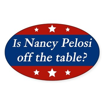 Nancy Pelosi took impeachment off the table without even an investigation of George W. Bush.  It's since turned out that as President, Bush was up to his chin in illegal activity.  Now San Francisco voters are asking, hey, what about Nancy Pelosi?  Is Pelosi off the table? (Skeptical Nancy Pelosi Bumper Sticker)