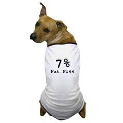7% Fat Free T-Shirts & Gifts Dog T-Shirt