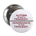 "Autism is not a Tragedy 2.25"" Button"
