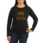 Scary Autistic Women's Long Sleeve Dark T-Shirt