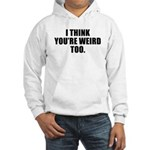 You're Weird, Too Hooded Sweatshirt