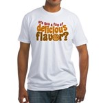 Are You a Fan of Delicious Flavor? Fitted T-Shirt