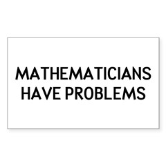 Mathematicians Have Problems Sticker (Rectangle)