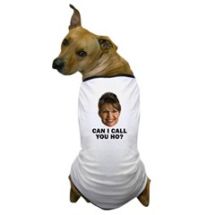 Anti-Palin Can I Call You Ho? Dog T-Shirt