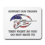 SUPPORT OUR TROOPS THEY FIGHT Mousepad