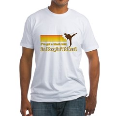 Black Belt in Keepin It Real Fitted T-Shirt