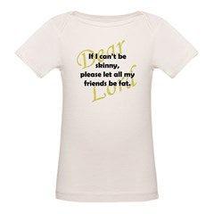 Lord, If I Can't Be Skinny, Let My Friends Be Fat Organic Baby T-Shirt