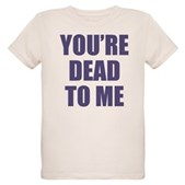 You're Dead to Me Organic Kids T-Shirt