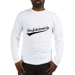 Funny Perfetcionist T-Shirts Long Sleeve T-Shirt