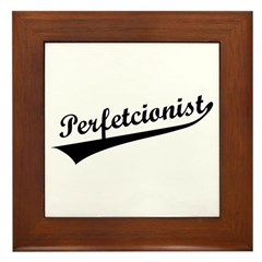 Funny Perfetcionist T-Shirts Framed Tile
