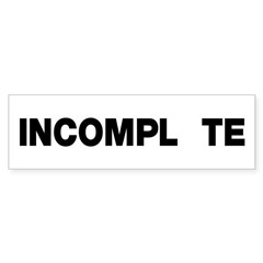 INCOMPL_TE Sticker (Bumper)