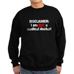 Disclaimer: I am NOT a Medical Doctor Sweatshirt (dark)