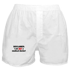 Disclaimer: I am NOT a Medical Doctor Boxer Shorts