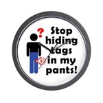 Stop Hiding Tags In My Pants! Wall Clock