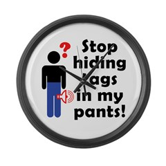 Stop Hiding Tags In My Pants! Large Wall Clock