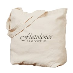 Flatulence Is A Virtue Tote Bag