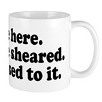 We're Here We're Sheared Get Used To It! Mug