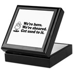 We're Here We're Sheared Get Used To It! Keepsake Box