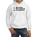 We're Here We're Sheared Get Used To It! Hooded Sweatshirt