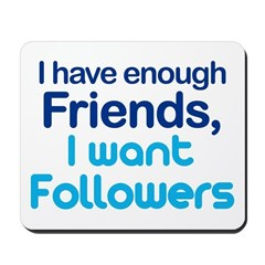 I Have Enough Friends - I Want Followers Mousepad